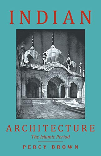 Indian Architecture (The Islamic Period): Percy Brown