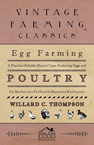 9781446509821: Egg Farming - A Practical Reliable Manual Upon Producing Eggs And Poultry For Market As A Profitable Business Enterprise