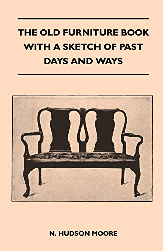 9781446509951: The Old Furniture Book With A Sketch Of Past Days And Ways