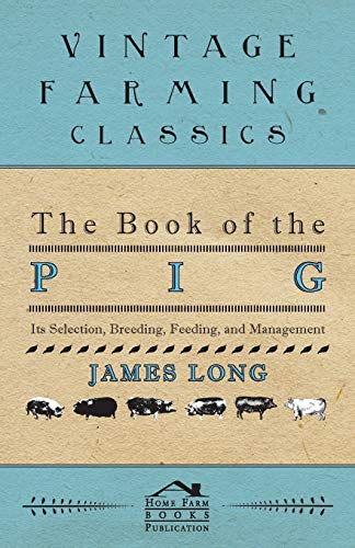 The Book Of The Pig: Its Selection,: James Long