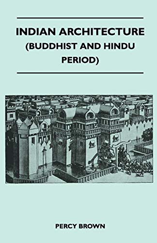 Indian Architecture (Buddhist and Hindu Period): Brown, Percy