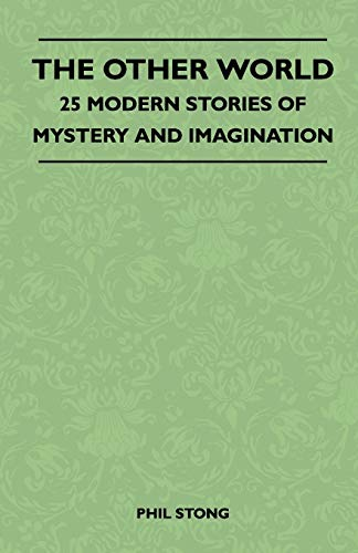 The Other World - 25 Modern Stories Of Mystery And Imagination (1446510271) by Phil Stong