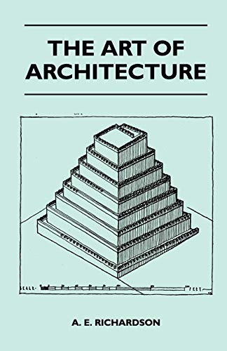 The Art Of Architecture: A. E. Richardson