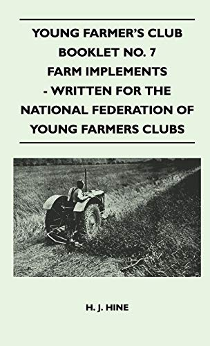 Young Farmers Club Booklet No. 7 - Farm Implements - Written for the National Federation of Young ...