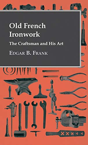 9781446512838: Old French Ironwork - The Craftsman and His Art