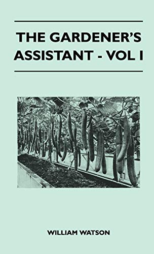 The Gardeners Assistant - Vol I: William Watson