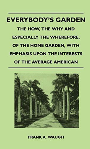 Everybody's Garden - The How, The Why: Waugh, Frank A.