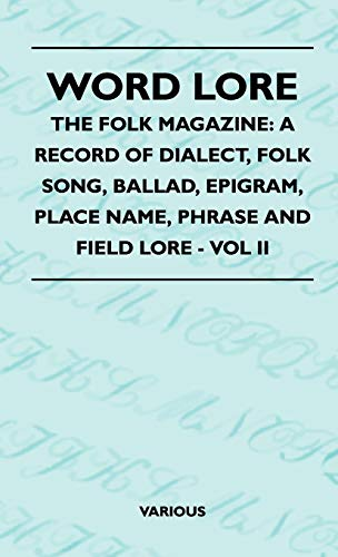 Word Lore - The Folk Magazine: A Record of Dialect, Folk Song, Ballad, Epigram, Place Name, Phrase ...