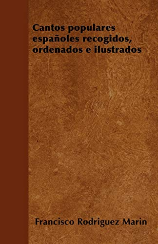 Cantos Populares Espanoles Recogidos, Ordenados E Ilustrados: Francisco Rodriguez Marin