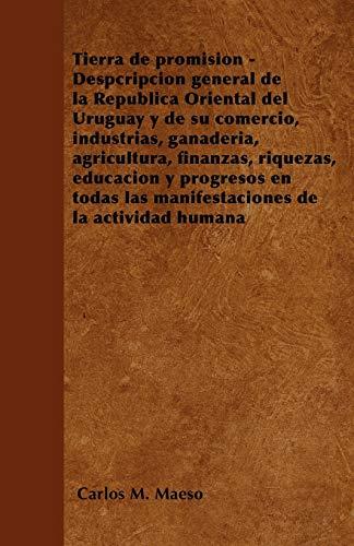 Tierra de Promision - Despcripcion General de La Republica Oriental del Uruguay y de Su Comercio, ...