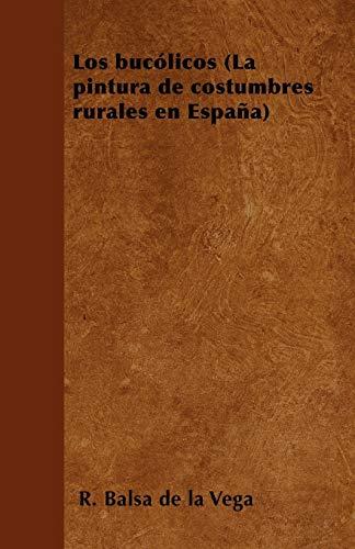 Los Bucolicos (La Pintura de Costumbres Rurales En Espana): R. Balsa de la Vega
