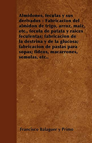 9781446515273: Almidones, féculas y sus derivados - Fabricación del almidón de trigo, arroz, maíz, etc., fécula de patata y raíces feculentas; fabricación de la ... sopas; fideos, macarrones, sémolas, etc..