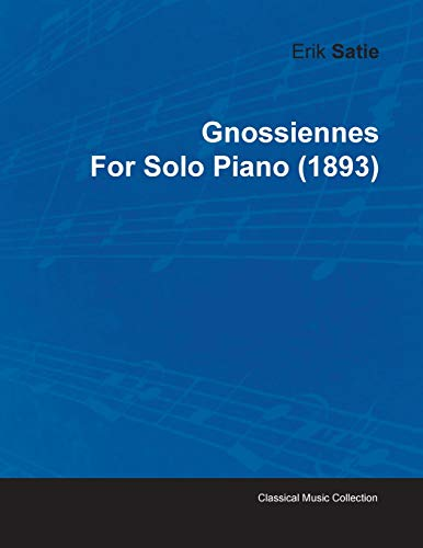 Gnossiennes by Erik Satie for Solo Piano (1893): Erik Satie