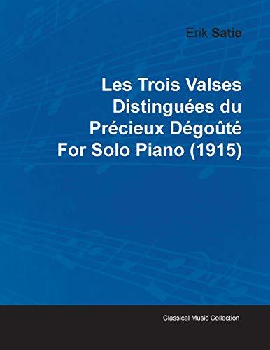 Les Trois Valses Distingu Es Du PR Cieux D Go T by Erik Satie for Solo Piano (1915): Erik Satie