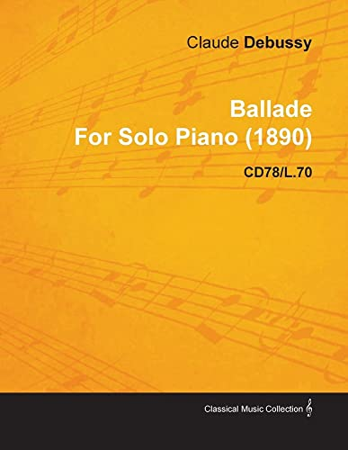 9781446515853: Ballade by Claude Debussy for Solo Piano (1890) Cd78/L.70