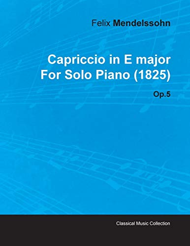 Capriccio in E Major by Felix Mendelssohn for Solo Piano (1825) Op.5: Felix Mendelssohn