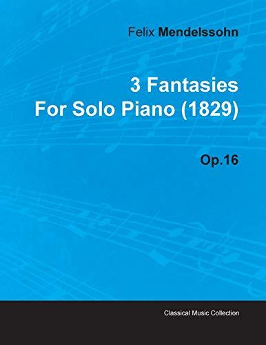 9781446515969: 3 Fantasies by Felix Mendelssohn for Solo Piano (1829) Op.16
