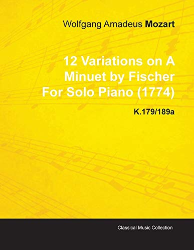 12 Variations on a Minuet by Fischer by Wolfgang Amadeus Mozart for Solo Piano (1774) K.179189a: ...