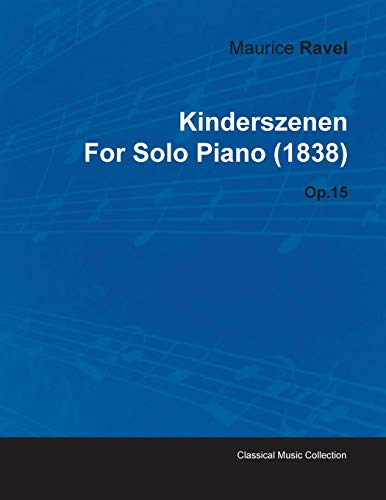 Kinderszenen by Maurice Ravel for Solo Piano (1838) Op.15: Robert Schumann