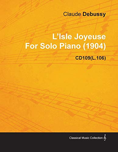L'Isle Joyeuse by Claude Debussy for Solo Piano (1904) Cd109(l.106): Claude Debussy