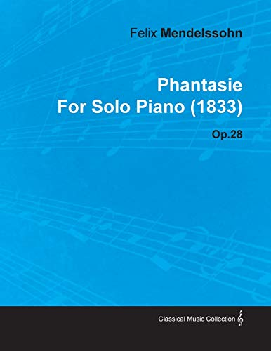 9781446516201: Phantasie by Felix Mendelssohn for Solo Piano (1833) Op.28