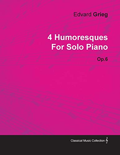 4 Humoresques by Edvard Grieg for Solo Piano Op.6: Edvard Grieg