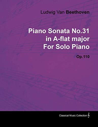 9781446516270: Piano Sonata No.31 in A-Flat Major by Ludwig Van Beethoven for Solo Piano (1821) Op.110