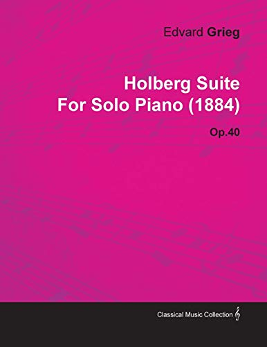 9781446516317: Holberg Suite by Edvard Grieg for Solo Piano (1884) Op.40