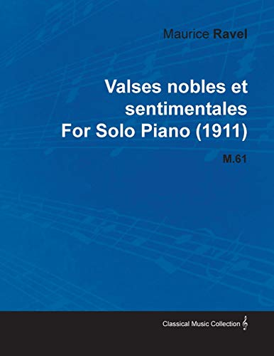 9781446516577: Valses Nobles Et Sentimentales by Maurice Ravel for Solo Piano (1911) M.61