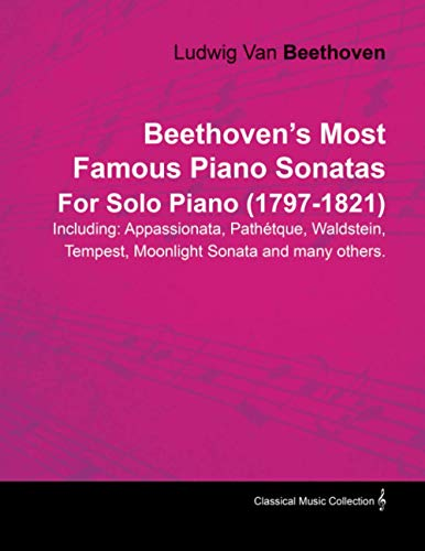 Beethovens Most Famous Piano Sonatas Including: Appassionata, Path Tque, Waldstein, Tempest, ...