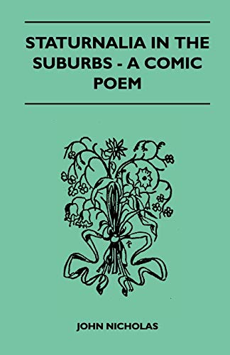 Staturnalia In The Suburbs - A Comic Poem: John Nicholas
