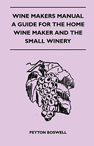 Wine Makers Manual - A Guide For The Home Wine Maker And The Small Winery: Boswell, Peyton