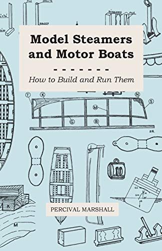 Model Steamers and Motor Boats - How to Build and Run Them (1446518337) by Percival Marshall
