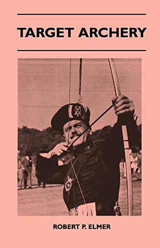 9781446518397: Target Archery - With A History Of Archery In America And An Additional Appendix Covering Records In British Archery To 1951