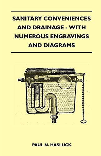 Sanitary Conveniences And Drainage - With Numerous Engravings And Diagrams (1446518833) by Paul N. Hasluck