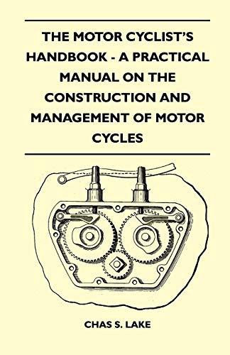 The Motor Cyclists Handbook - A Practical Manual on the Construction and Management of Motor Cycles...