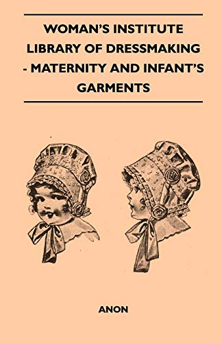 Woman's Institute Library Of Dressmaking - Maternity: Anon