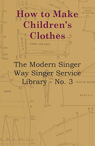 How to Make Childrens Clothes - The Modern Singer Way Singer Service Library - No. 3