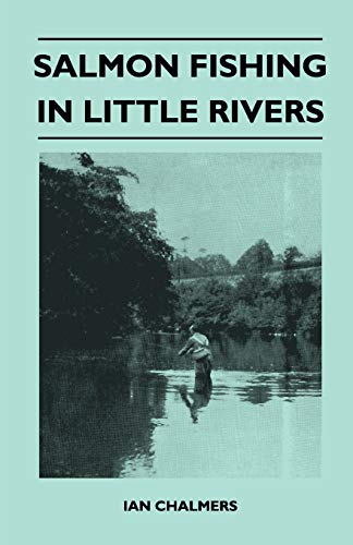 Salmon Fishing In Little Rivers: Ian Chalmers
