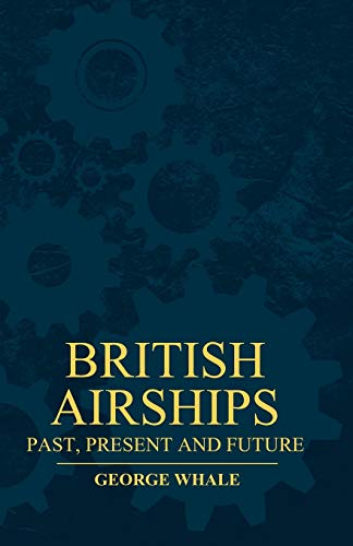 9781446521076: British Airships - Past, Present and Future