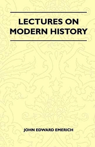 Lectures On Modern History: John Edward Emerich