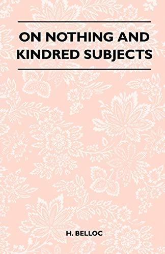 On Nothing and Kindred Subjects: H. Belloc