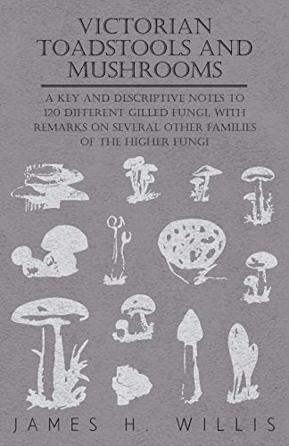9781446522288: Victorian Toadstools and Mushrooms - A Key and Descriptive Notes to 120 Different Gilled Fungi (Family Agaricaceae) , with Remarks on Several Other Families of the Higher Fungi