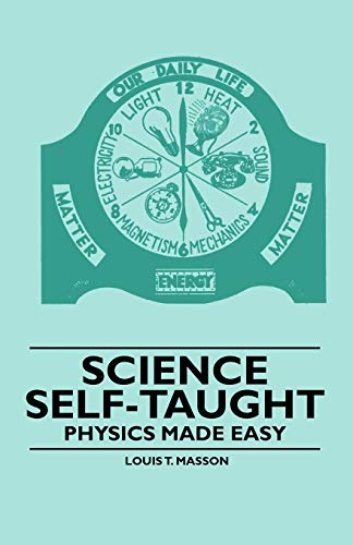 Science Self-Taught - Physics Made Easy (Paperback): Louis T. Masson