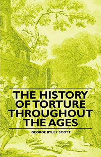 9781446523261: The History of Torture Throughout the Ages