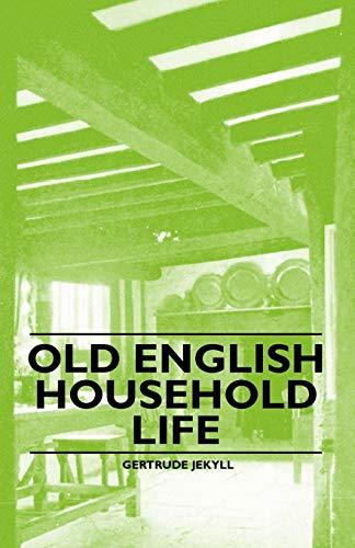 Old English Household Life: Jekyll, Gertrude