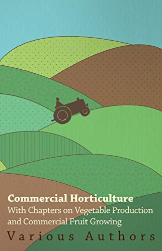Commercial Horticulture - With Chapters on Vegetable Production and Commercial Fruit Growing: ...