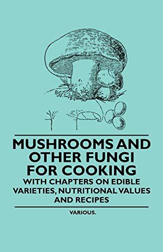 9781446523599: Mushrooms and Other Fungi for Cooking - With Chapters on Edible Varieties, Nutritional Values and Recipes