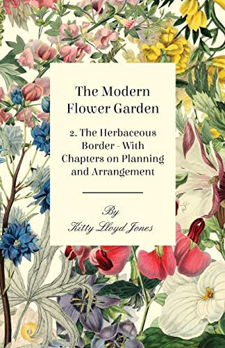 The Modern Flower Garden 2. The Herbaceous Border - With Chapters on Planning and Arrangement: ...