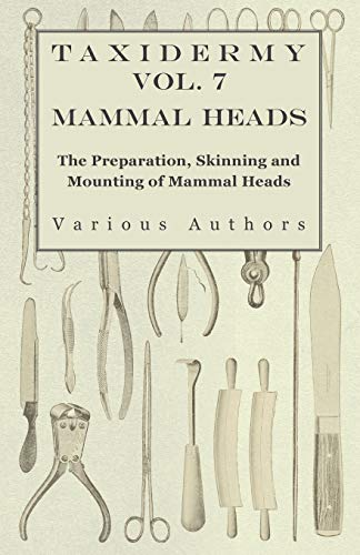 Taxidermy Vol. 7 Mammal Heads - The Preparation, Skinning and Mounting of Mammal Heads: Various